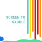 Screen to Saddle
